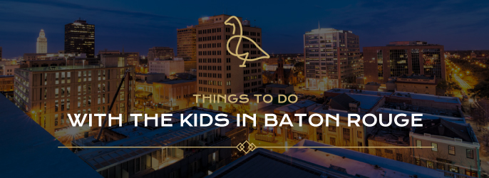 things to do with the kids in baton rouge